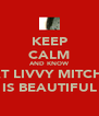 KEEP CALM AND KNOW THAT LIVVY MITCHELL IS BEAUTIFUL - Personalised Poster A4 size