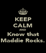 KEEP CALM AND Know that Maddie Rocks. - Personalised Poster A4 size