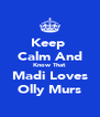 Keep  Calm And Know That Madi Loves Olly Murs - Personalised Poster A4 size