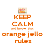 KEEP CALM and know  that orange jello  rules - Personalised Poster A4 size