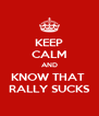 KEEP CALM AND KNOW THAT  RALLY SUCKS - Personalised Poster A4 size