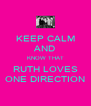 KEEP CALM AND KNOW THAT RUTH LOVES ONE DIRECTION - Personalised Poster A4 size