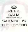 KEEP CALM AND KNOW THAT SABAZAL IS THE LEGEND - Personalised Poster A4 size