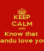 KEEP CALM AND Know that  Sandu love you - Personalised Poster A4 size