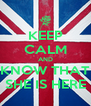 KEEP CALM AND KNOW THAT SHE IS HERE - Personalised Poster A4 size