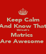 Keep Calm And Know That Shiloah's Matrics  Are Awesome  - Personalised Poster A4 size