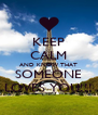 KEEP CALM AND KNOW THAT SOMEONE LOVES YOU!!! - Personalised Poster A4 size