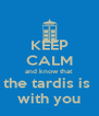 KEEP CALM and know that the tardis is  with you - Personalised Poster A4 size