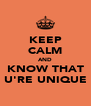 KEEP CALM AND KNOW THAT U'RE UNIQUE - Personalised Poster A4 size