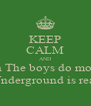 KEEP CALM AND Know that when The boys do more than the girls Underground is real - Personalised Poster A4 size