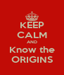 KEEP CALM AND Know the ORIGINS - Personalised Poster A4 size