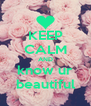 KEEP CALM AND know ur beautiful - Personalised Poster A4 size