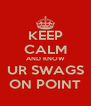KEEP CALM AND KNOW UR SWAGS ON POINT - Personalised Poster A4 size