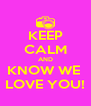 KEEP CALM AND KNOW WE  LOVE YOU! - Personalised Poster A4 size