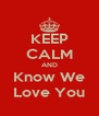 KEEP CALM AND Know We Love You - Personalised Poster A4 size