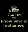 KEEP CALM AND know who is  mohamed  - Personalised Poster A4 size