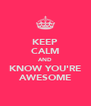 KEEP CALM AND KNOW YOU'RE AWESOME - Personalised Poster A4 size