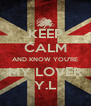 KEEP CALM AND KNOW YOU'RE MY LOVER Y.L - Personalised Poster A4 size