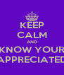 KEEP CALM AND KNOW YOUR APPRECIATED - Personalised Poster A4 size