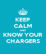 KEEP CALM AND KNOW YOUR CHARGERS - Personalised Poster A4 size