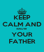 KEEP CALM AND KNOW YOUR FATHER - Personalised Poster A4 size