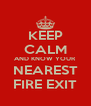 KEEP CALM AND KNOW YOUR NEAREST FIRE EXIT - Personalised Poster A4 size