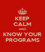 KEEP CALM AND KNOW YOUR PROGRAMS - Personalised Poster A4 size