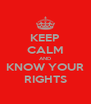 KEEP CALM AND KNOW YOUR RIGHTS - Personalised Poster A4 size