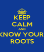 KEEP CALM AND KNOW YOUR  ROOTS - Personalised Poster A4 size