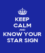 KEEP CALM AND KNOW YOUR STAR SIGN - Personalised Poster A4 size