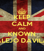 KEEP CALM AND KNOWN ALEJO DAVILA - Personalised Poster A4 size