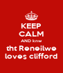 KEEP CALM AND knw tht Reneilwe loves clifford - Personalised Poster A4 size