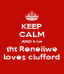 KEEP CALM AND knw tht Reneilwe loves clufford - Personalised Poster A4 size