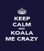 KEEP CALM AND KOALA ME CRAZY - Personalised Poster A4 size