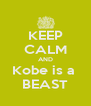 KEEP CALM AND Kobe is a  BEAST - Personalised Poster A4 size