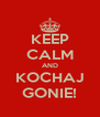 KEEP CALM AND KOCHAJ GONIE! - Personalised Poster A4 size