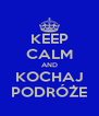 KEEP CALM AND KOCHAJ PODRÓŻE - Personalised Poster A4 size