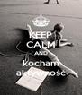 KEEP CALM AND kocham aktywność - Personalised Poster A4 size