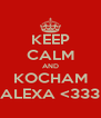 KEEP CALM AND KOCHAM ALEXA <333 - Personalised Poster A4 size