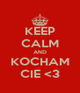 KEEP CALM AND KOCHAM CIE <3 - Personalised Poster A4 size