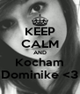KEEP CALM AND Kocham Dominike <3 - Personalised Poster A4 size