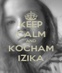 KEEP CALM AND KOCHAM IZIKA - Personalised Poster A4 size