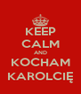 KEEP CALM AND KOCHAM KAROLCIĘ - Personalised Poster A4 size