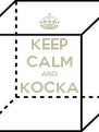 KEEP CALM AND KOCKA  - Personalised Poster A4 size