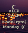 KEEP CALM AND Kodėl rytoj Monday :(( - Personalised Poster A4 size