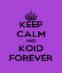 KEEP CALM AND KOID FOREVER - Personalised Poster A4 size