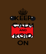 KEEP CALM AND KOID ON - Personalised Poster A4 size