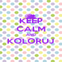 KEEP CALM AND KOLORUJ  - Personalised Poster A4 size