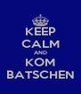 KEEP CALM AND KOM BATSCHEN - Personalised Poster A4 size