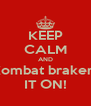 KEEP CALM AND Kombat brakers IT ON! - Personalised Poster A4 size